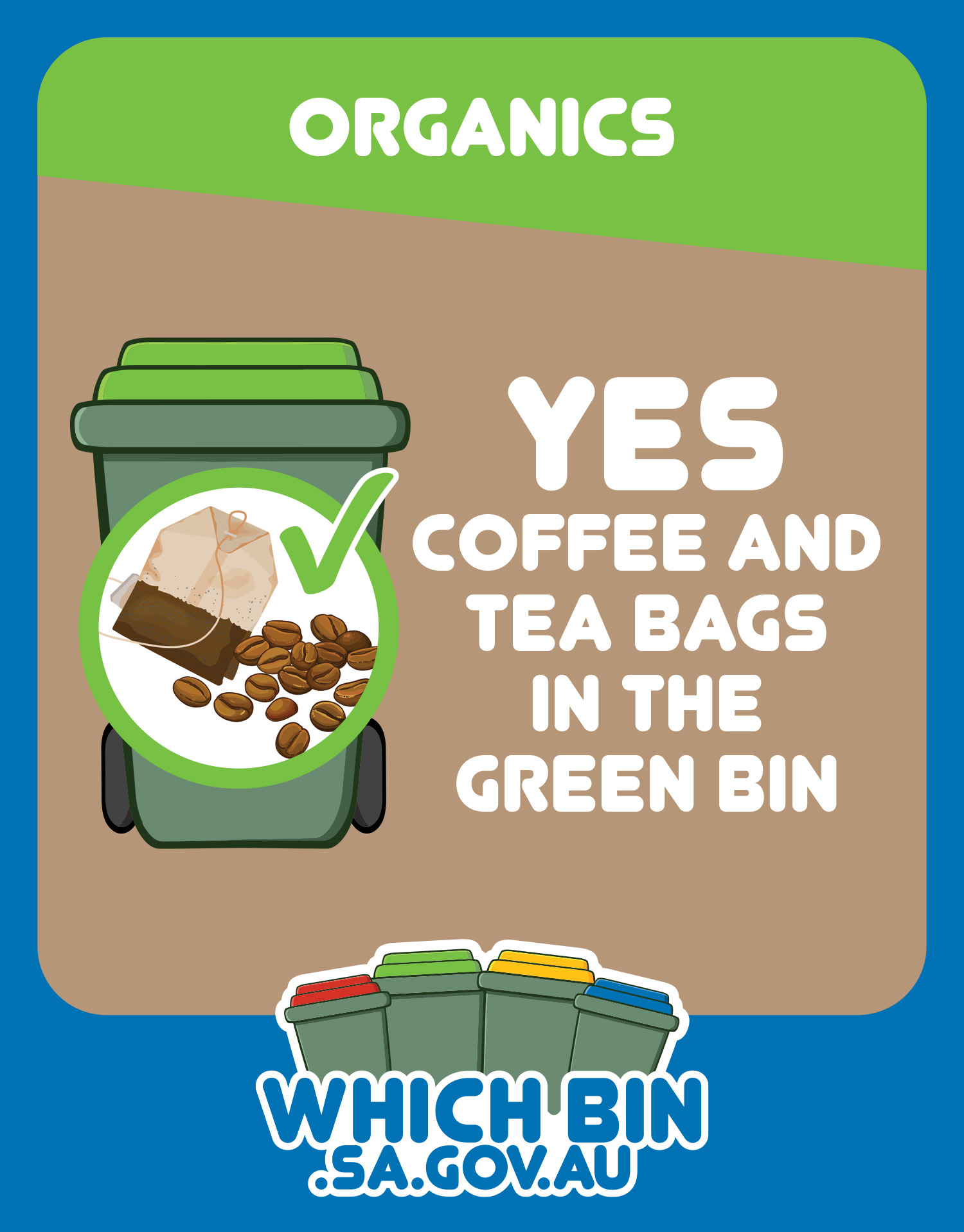 Coffee grounds, tea bags and leaves go in the green bin