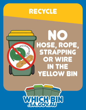 The recycle bin is not where hoses, <br/>strapping, rope or wire go!